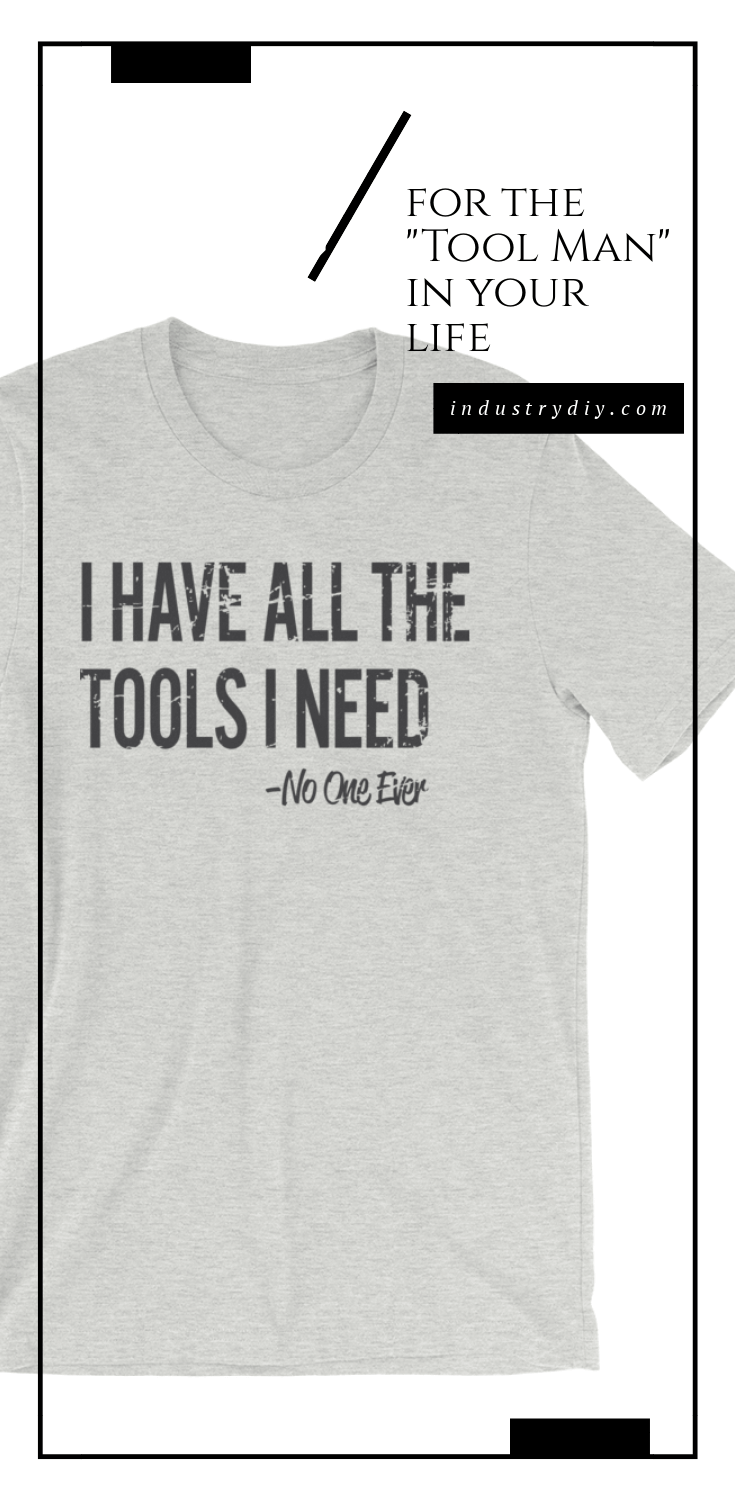 grey t-shirt that says I have all the tools I need, said no one ever.