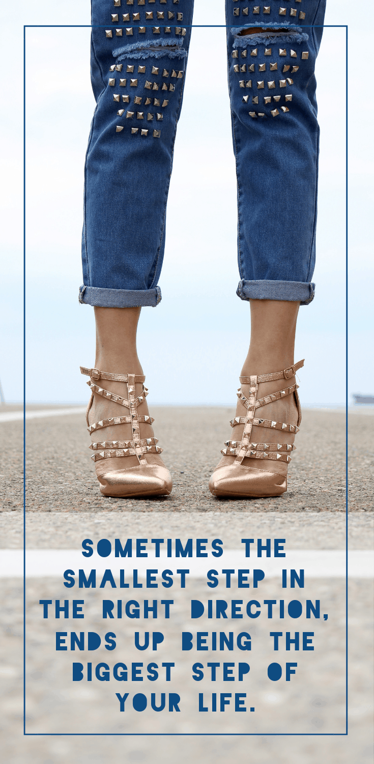 "high end torn jeans and heals image with text below it saying ""sometimes the smallest step in the right direction ends up being the biggest step of your life."""